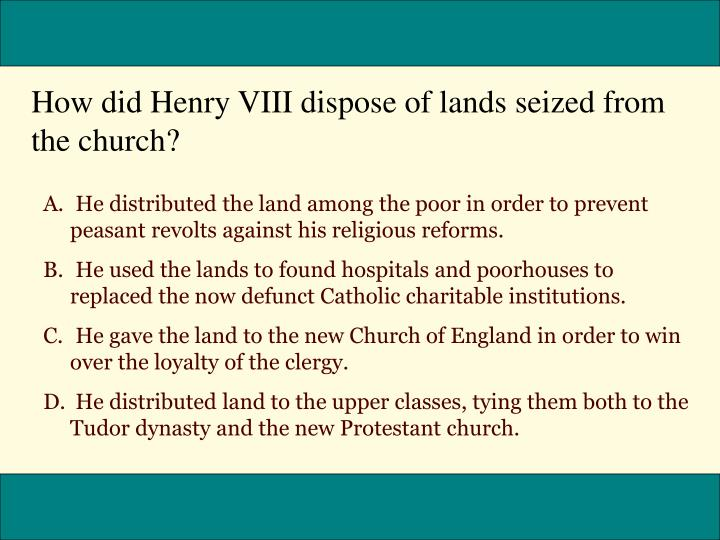 How did Henry VIII dispose of lands seized from the church?