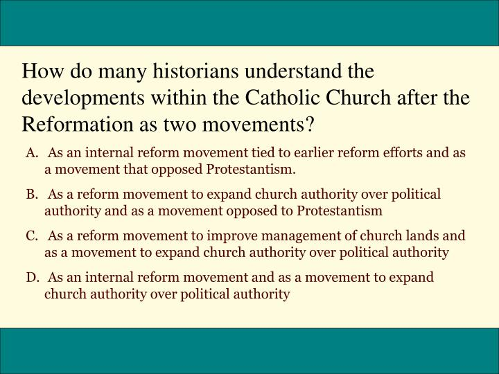 How do many historians understand the developments within the Catholic Church after the Reformation as two movements?
