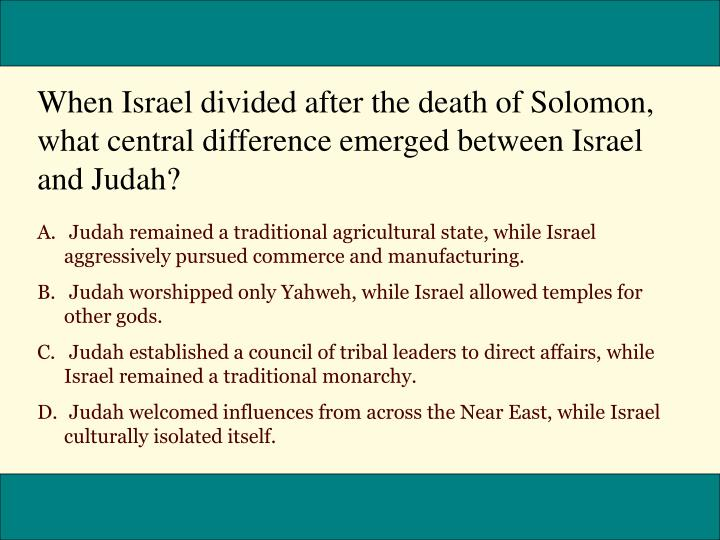 When Israel divided after the death of Solomon, what central difference emerged between Israel and Judah?