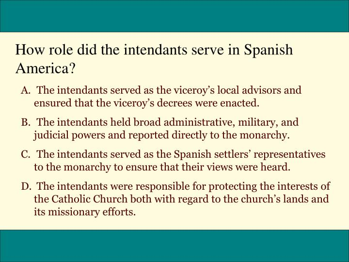 How role did the intendants serve in Spanish America?