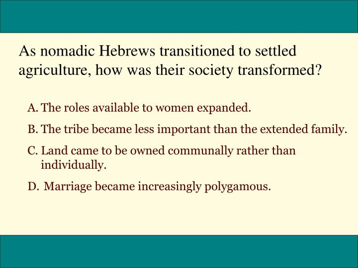As nomadic Hebrews transitioned to settled agriculture, how was their society transformed?