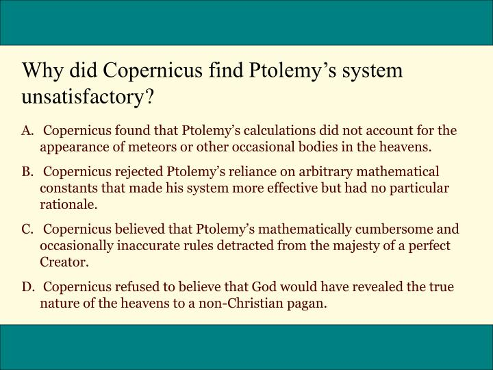 Why did Copernicus find Ptolemy's system unsatisfactory?