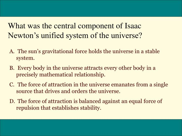 What was the central component of Isaac Newton's unified system of the universe?