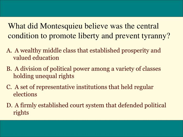 What did Montesquieu believe was the central condition to promote liberty and prevent tyranny?