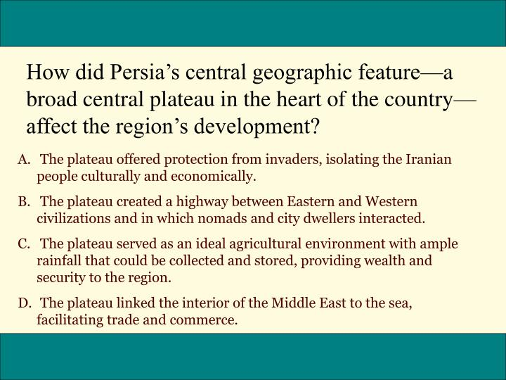 How did Persia's central geographic feature—a broad central plateau in the heart of the country—affect the region's development?