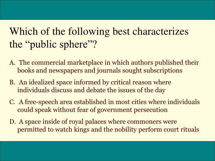 "Which of the following best characterizes the ""public sphere""?"