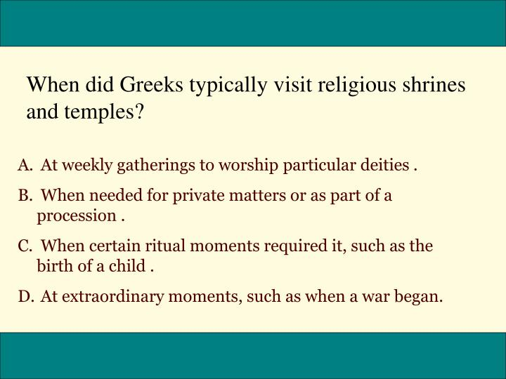 When did Greeks typically visit religious shrines and temples?