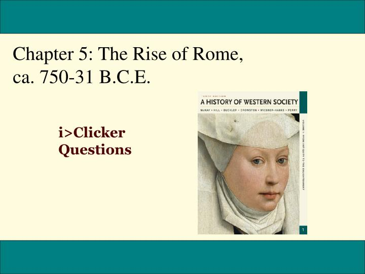 Chapter 5: The Rise of Rome, 		     ca. 750-31 B.C.E.