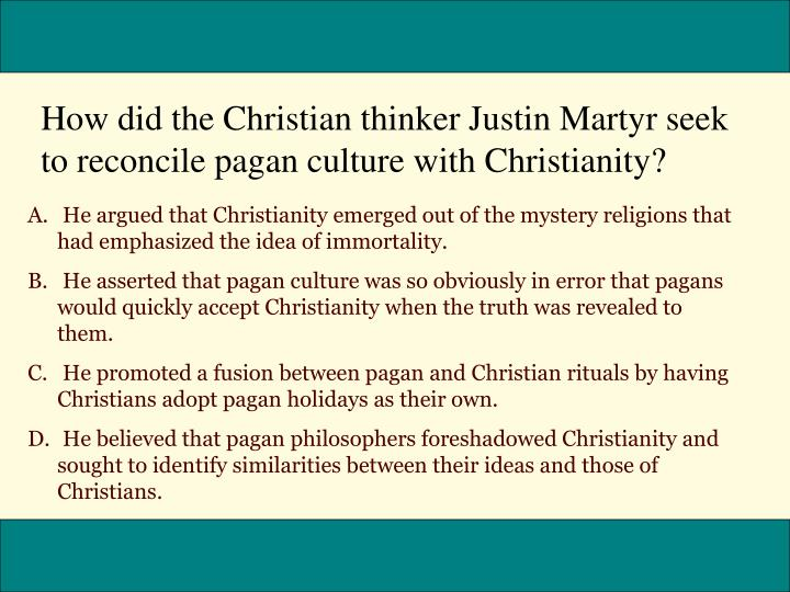 How did the Christian thinker Justin Martyr seek to reconcile pagan culture with Christianity?