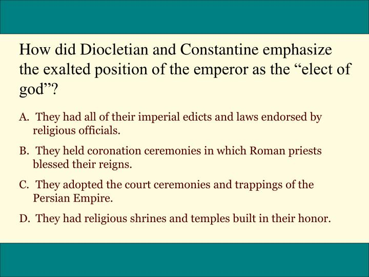 "How did Diocletian and Constantine emphasize the exalted position of the emperor as the ""elect of god""?"