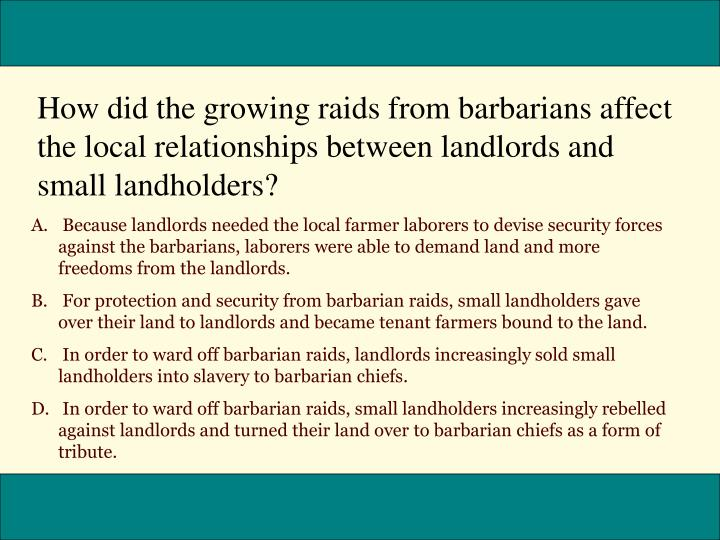 How did the growing raids from barbarians affect the local relationships between landlords and small landholders?