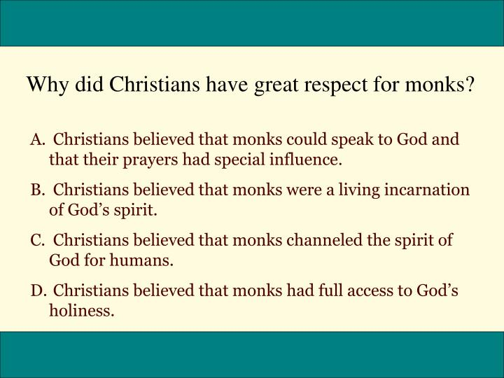 Why did Christians have great respect for monks?