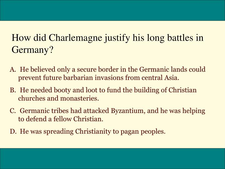 How did Charlemagne justify his long battles in Germany?