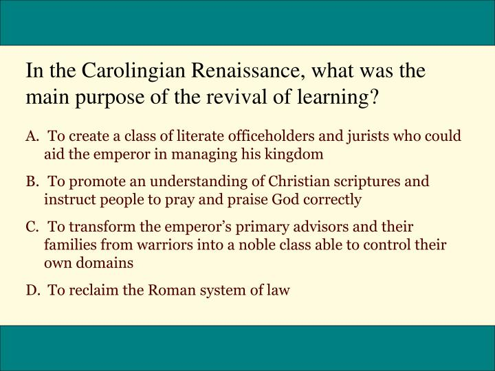 In the Carolingian Renaissance, what was the main purpose of the revival of learning?