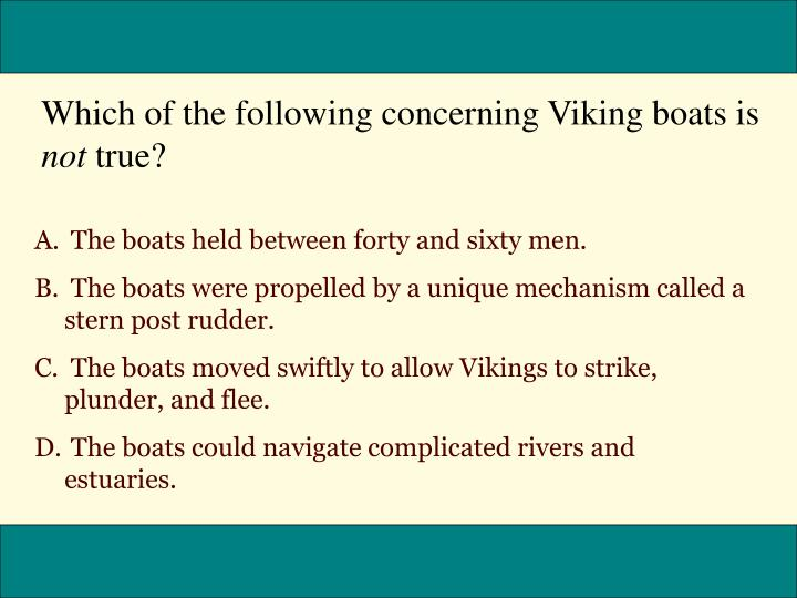 Which of the following concerning Viking boats is