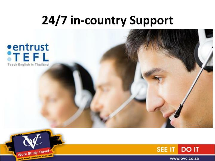 24/7 in-country Support