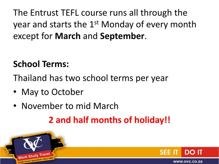 The Entrust TEFL course runs all through the year and starts the 1
