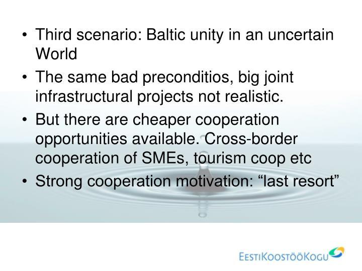Third scenario: Baltic unity in an uncertain World