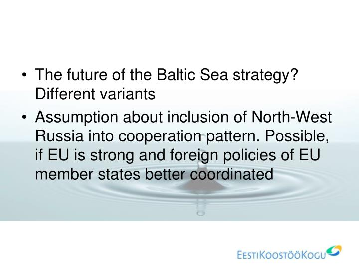 The future of the Baltic Sea strategy? Different variants