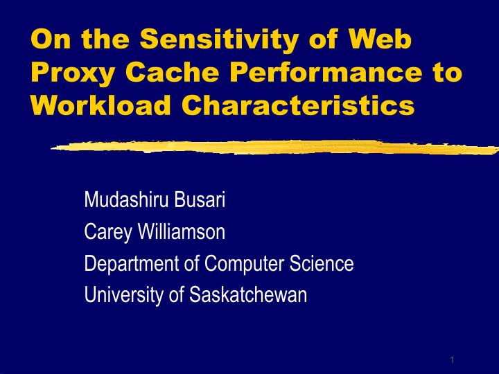On the sensitivity of web proxy cache performance to workload characteristics