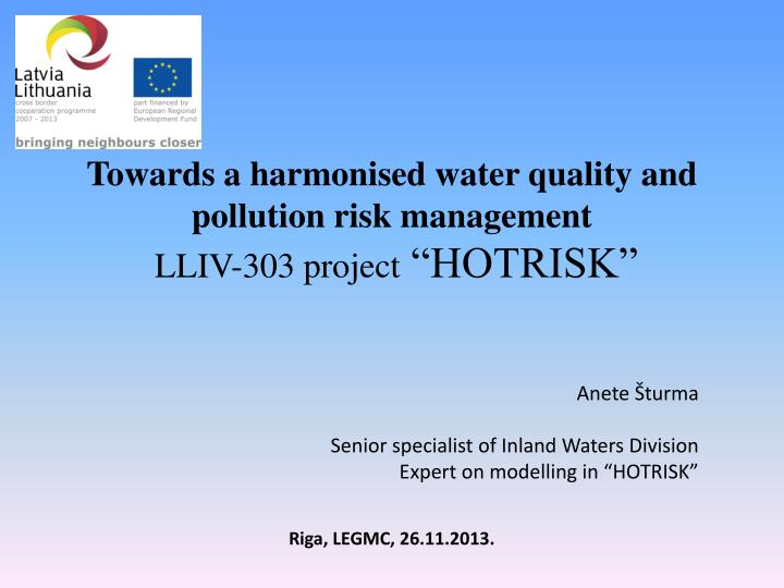Towards a harmonised water quality and pollution risk management lliv 303 project hotrisk