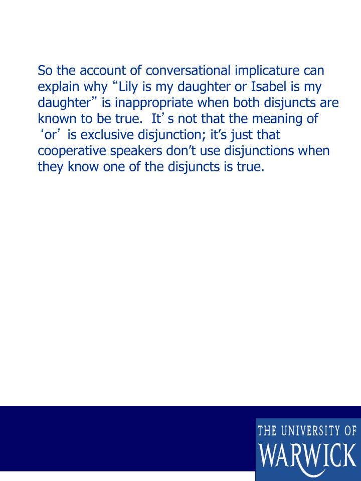 So the account of conversational implicature can explain why