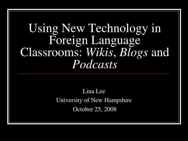 using new technology in foreign language classrooms wikis blogs and podcasts n.