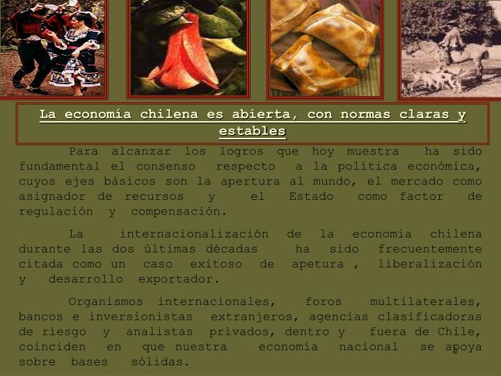 La economía chilena es abierta, con normas claras y  estables