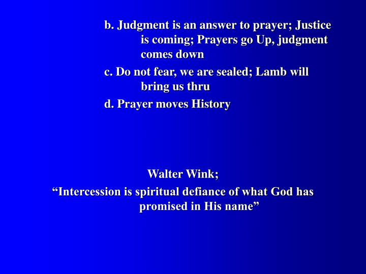 b. Judgment is an answer to prayer; Justice 			is coming; Prayers go Up, judgment 			comes down