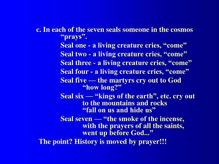 "c. In each of the seven seals someone in the cosmos 		""prays""."