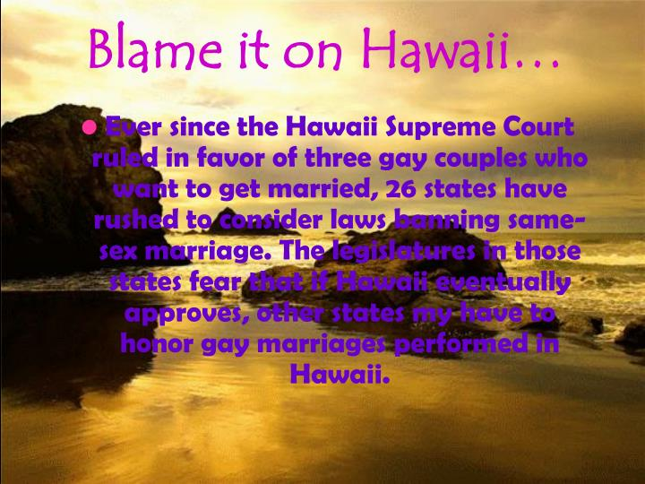Blame it on Hawaii…