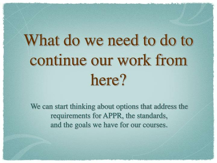What do we need to do to continue our work from here?