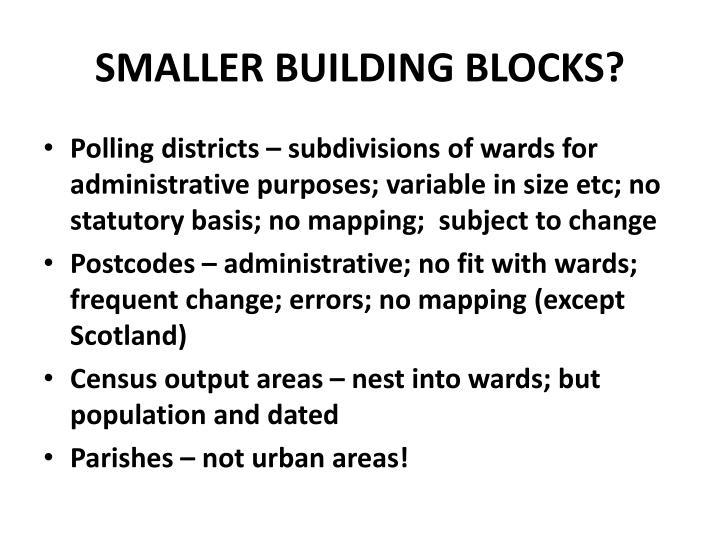 SMALLER BUILDING BLOCKS?