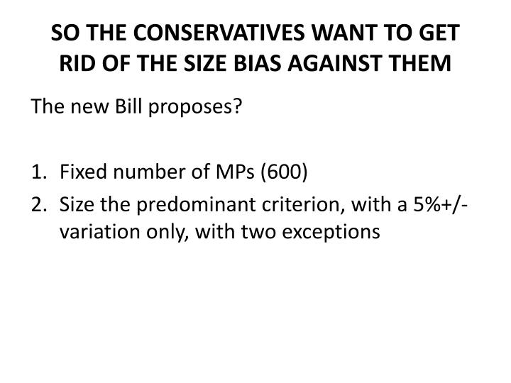 SO THE CONSERVATIVES WANT TO GET RID OF THE SIZE BIAS AGAINST THEM
