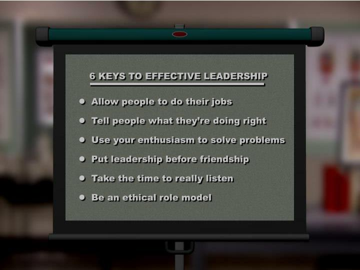 6 KEYS TO EFFECTIVE LEADERSHIP