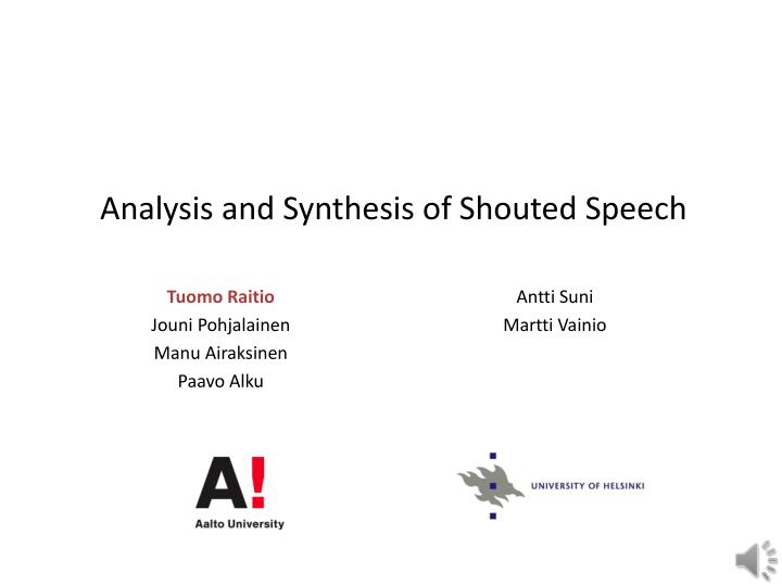 Analysis and synthesis of shouted speech