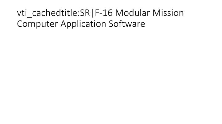 vti_cachedtitle:SR|F-16 Modular Mission Computer Application Software
