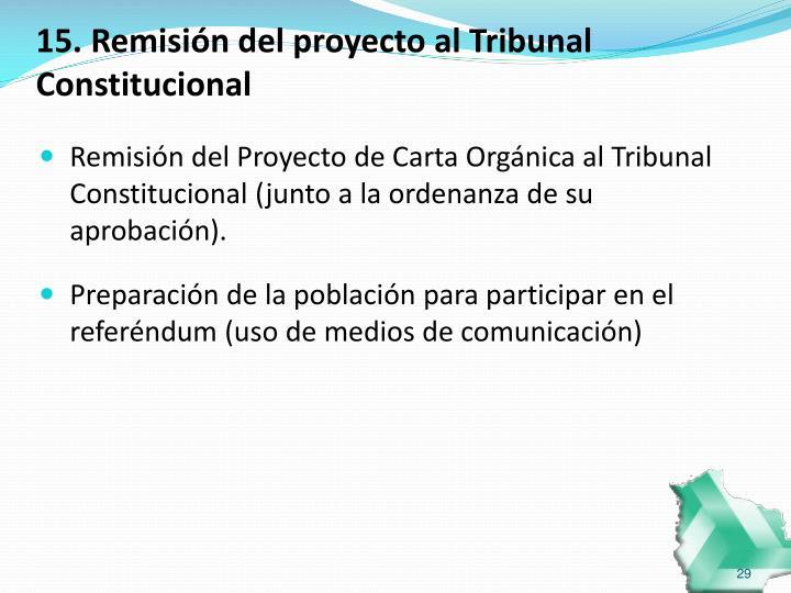 15. Remisión del proyecto al Tribunal Constitucional