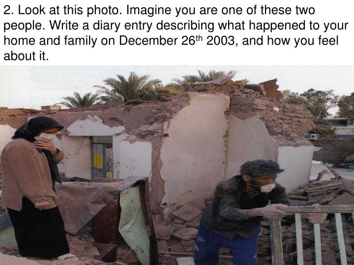 2. Look at this photo. Imagine you are one of these two people. Write a diary entry describing what happened to your home and family on December 26