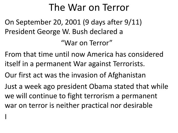 the war on terror 3 essay War on terror essay went viral when the conflict on terror existed after the cold war - when terrorists bombed the world trade center in 1993 terrorists bombed the united states, tanzania embassy as well as kenya in 1998 right after the horror came a greater shock: september 11, 2001 attack.