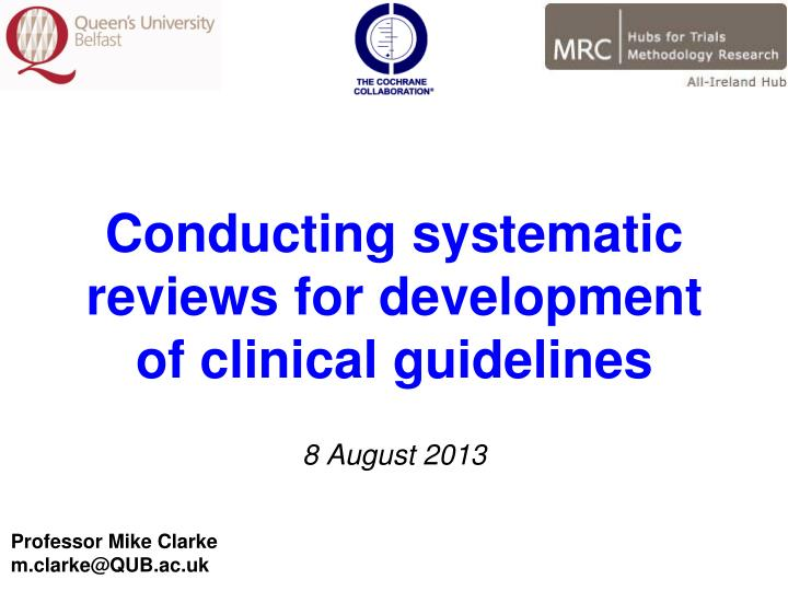Conducting systematic reviews for development of clinical guidelines 8 august 2013