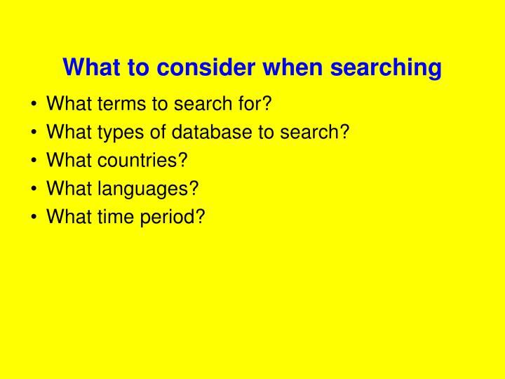 What to consider when searching
