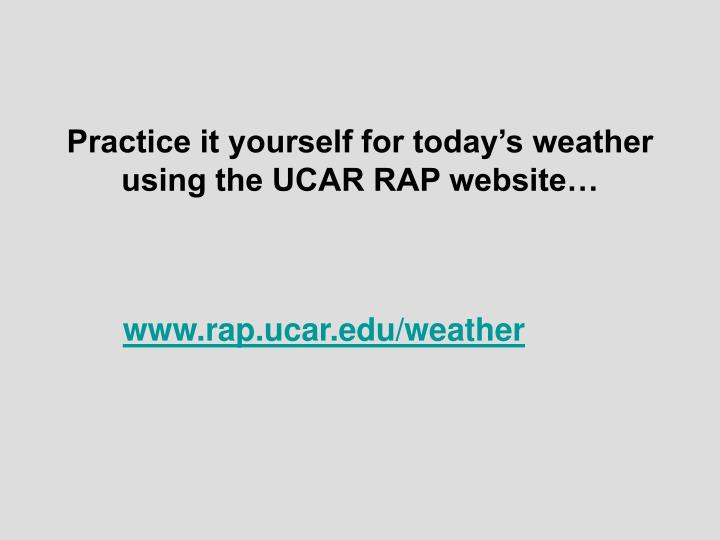 Practice it yourself for today's weather using the UCAR RAP website…