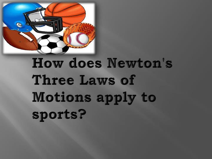 How does newton s three laws of motions apply to sports