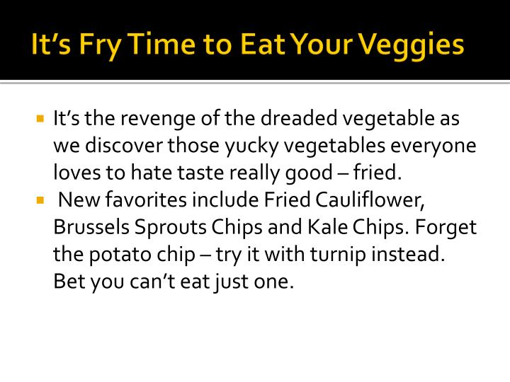It's Fry Time to Eat Your Veggies