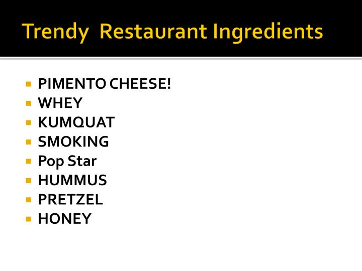 Trendy  Restaurant Ingredients
