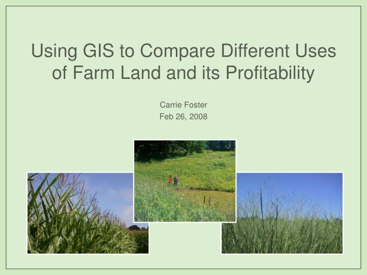 using gis to compare different uses of farm land and its profitability n.