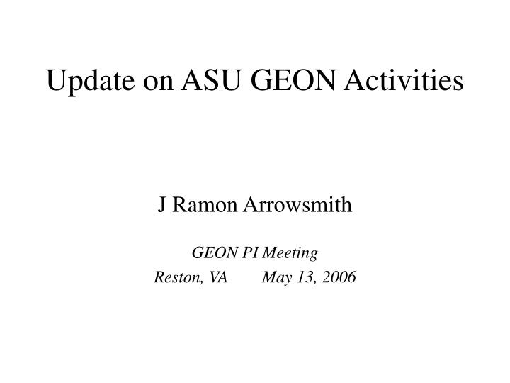 Update on asu geon activities
