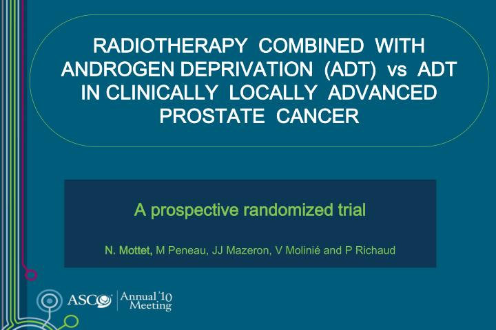 RADIOTHERAPY  COMBINED  WITH  ANDROGEN DEPRIVATION  (ADT)  vs  ADT  IN CLINICALLY  LOCALLY  ADVANCED...