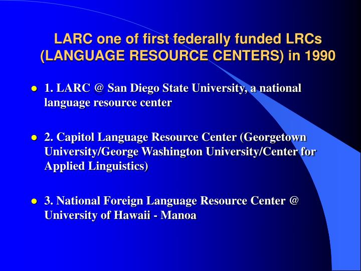 LARC one of first federally funded LRCs (LANGUAGE RESOURCE CENTERS) in 1990